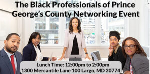 IN PERSON EVENT The Black Professionals of Prince George's County Networking Event (Balto Metro) @ Suncrest Financials Office